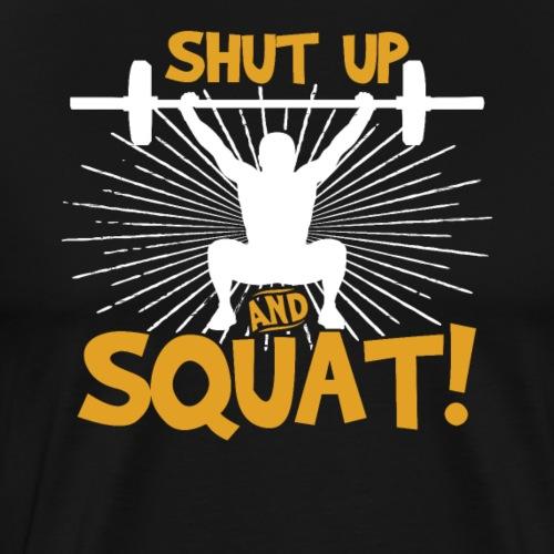 Shut Up And Squat - Men's Premium T-Shirt