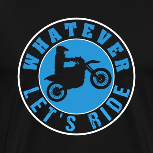 Motocross Whatever Let's Ride - Men's Premium T-Shirt
