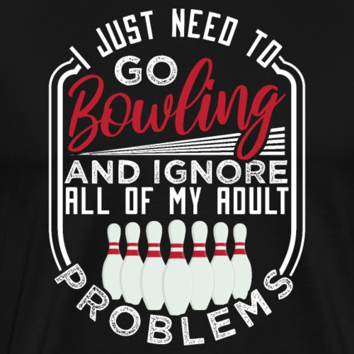 Bowling And Ignore All Of My Adult Problems - Men's Premium T-Shirt