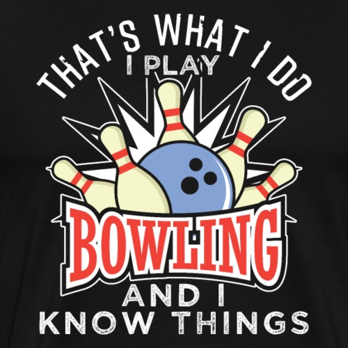 Bowling And I Know Things - Men's Premium T-Shirt