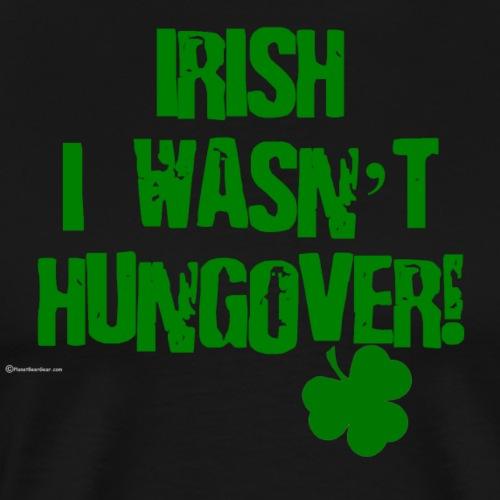 Irish I Wasn't Hungover Women's Long Sleeve T-Shir - Men's Premium T-Shirt