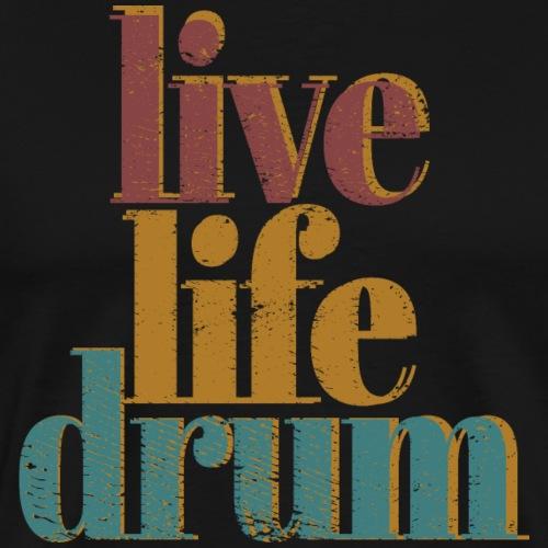 Drummer T-Shirt - Live Life Drum - Men's Premium T-Shirt