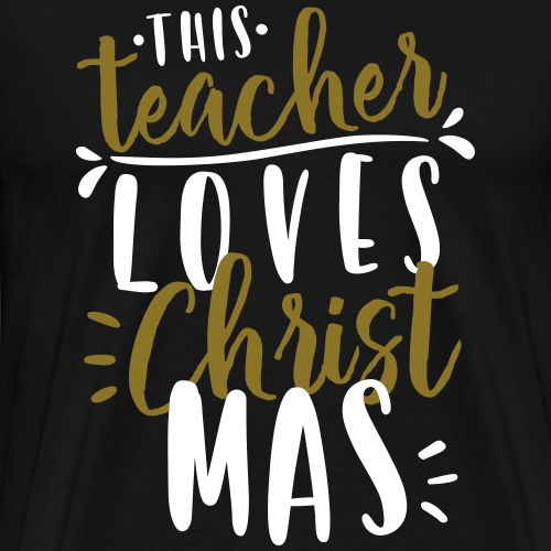 This Teacher Loves Christmas Teacher T-Shirts - Men's Premium T-Shirt