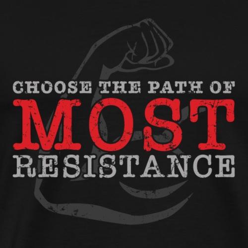 Choose the path of MOST resistance - Men's Premium T-Shirt