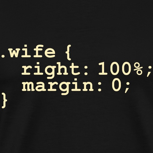 My Wife is Right - Men's Premium T-Shirt