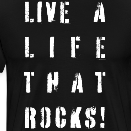 Live A Life That Rocks! | Motto in White