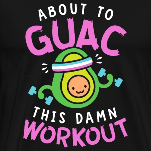 About To Guac This Damn Workout | Avocado Pun - Men's Premium T-Shirt