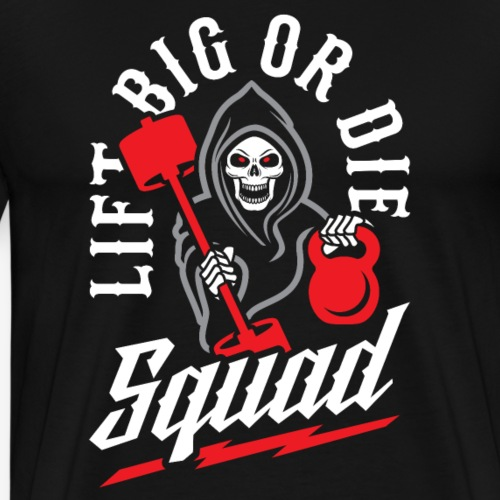 Lift Big Or Die Squad - Men's Premium T-Shirt