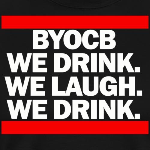 We Drink. We Laugh. We Drink. - Men's Premium T-Shirt