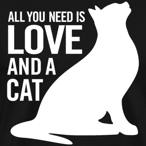 All You Need is Love and a Cat - Men's Premium T-Shirt