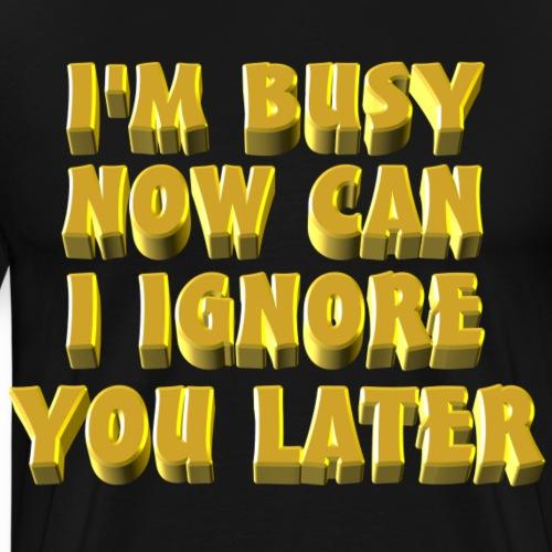 I'm Busy - Men's Premium T-Shirt
