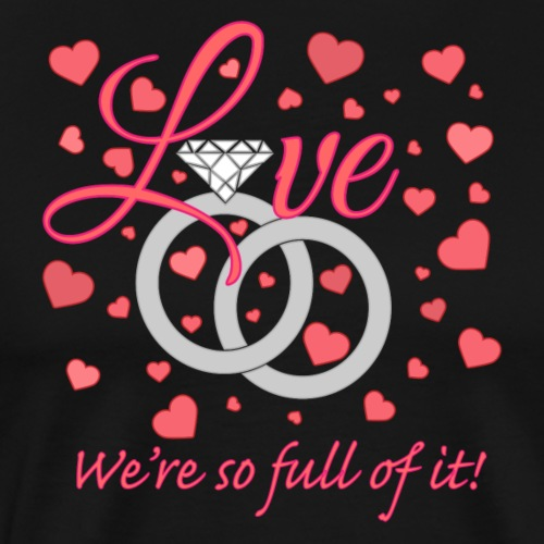Love we are so full of it - Men's Premium T-Shirt