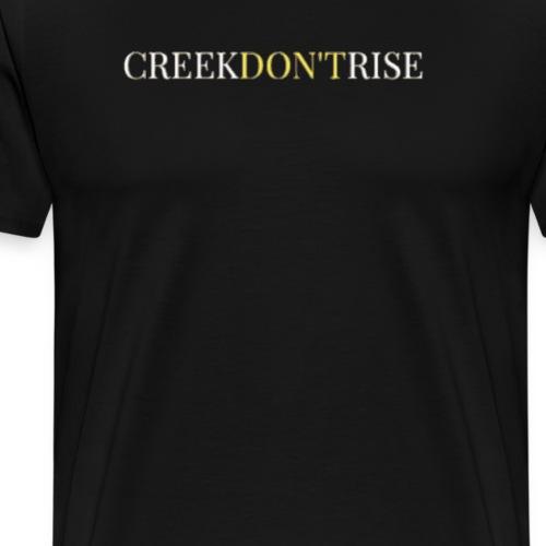 CREEKDONTRISE - Men's Premium T-Shirt