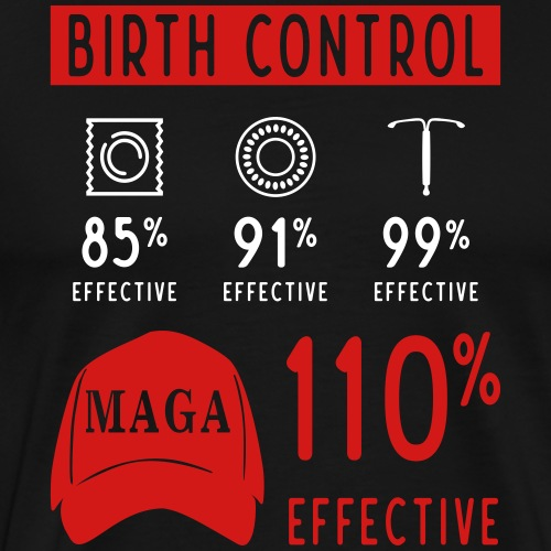 MAGA Birth Control 100% Effective T-shirts - Men's Premium T-Shirt
