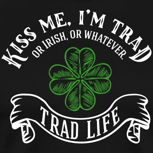Kiss me I m trad 2 colour - Men's Premium T-Shirt
