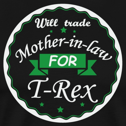 Trade Mother in law for T-Rex