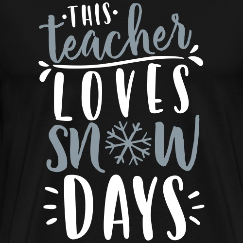 This Teacher Loves Snow Days Funny Winter Teacher - Men's Premium T-Shirt