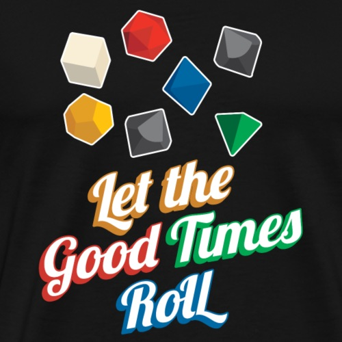 Let the Good Times Roll Dungeons & Dragons Dice - Men's Premium T-Shirt
