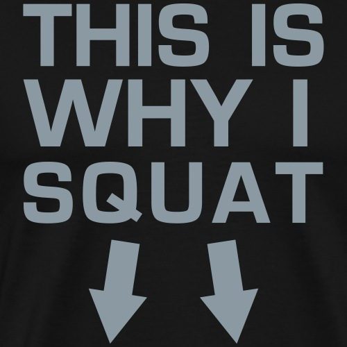 This is Why I Squat - Gym Motivation - Men's Premium T-Shirt