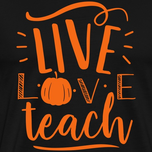 Live Love Teach Pumpkin Halloween Teacher T-Shirts - Men's Premium T-Shirt