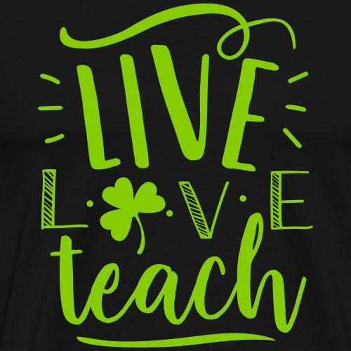 Live Love Teach St Patrick's Day Teacher T-Shirts - Men's Premium T-Shirt
