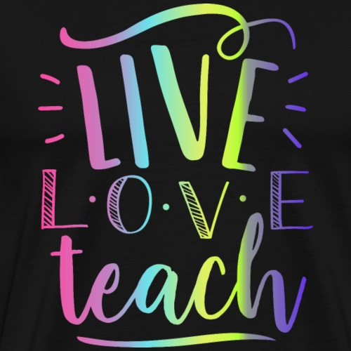 Live Love Teach Tie Dye Teacher T-Shirts - Men's Premium T-Shirt