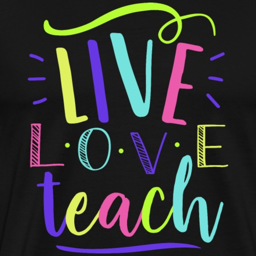 Live Love Teach Neon Teacher T-Shirts - Men's Premium T-Shirt