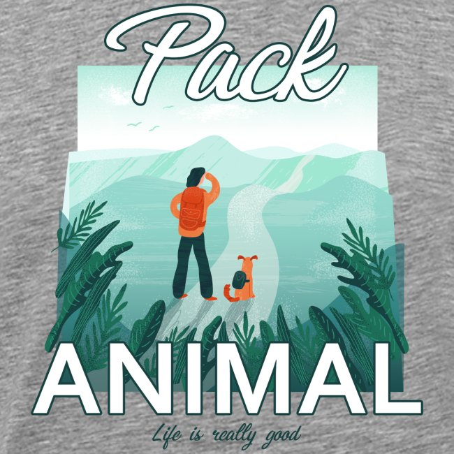 Life Is Really Good Pack Animal