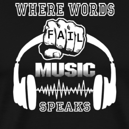 Where words failmusic speaks - Men's Premium T-Shirt