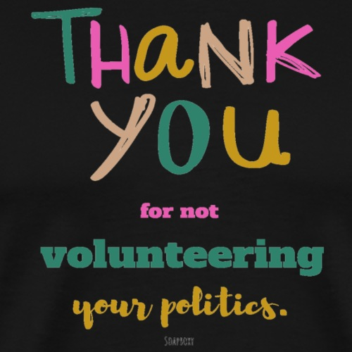 Thank you for not volunteering your politics - Men's Premium T-Shirt