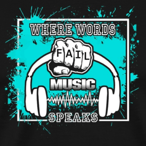 Where words fail music speaks - Men's Premium T-Shirt