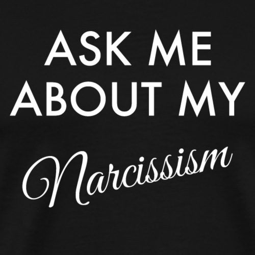Ask Me About My Narcissism - Men's Premium T-Shirt