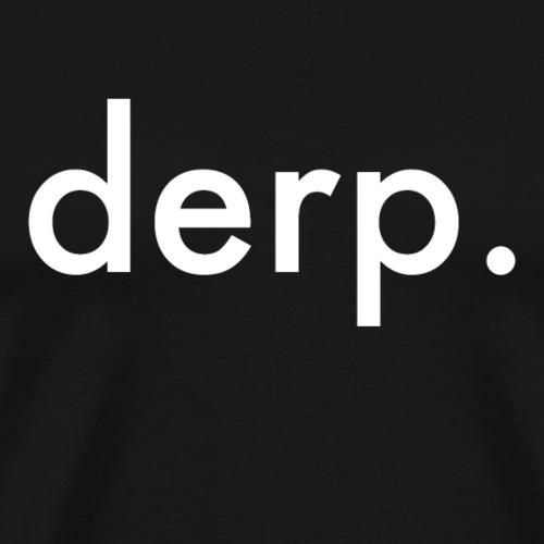 Derp Shirt - Men's Premium T-Shirt