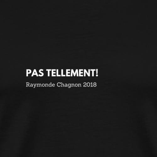 pas tellement raymonde chagnon 2018 election - Men's Premium T-Shirt