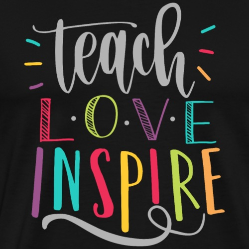 Teach Love Inspire Colorful Teacher T-Shirts - Men's Premium T-Shirt