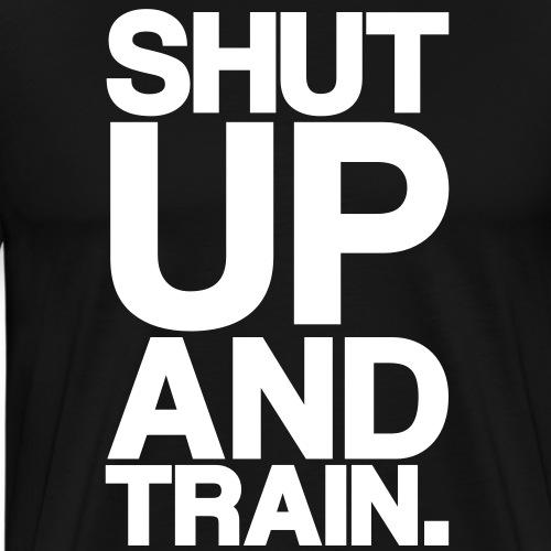 Shut Up Gym Motivation - Men's Premium T-Shirt