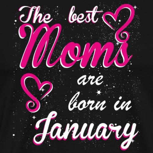 The Best Moms are born in January - Men's Premium T-Shirt