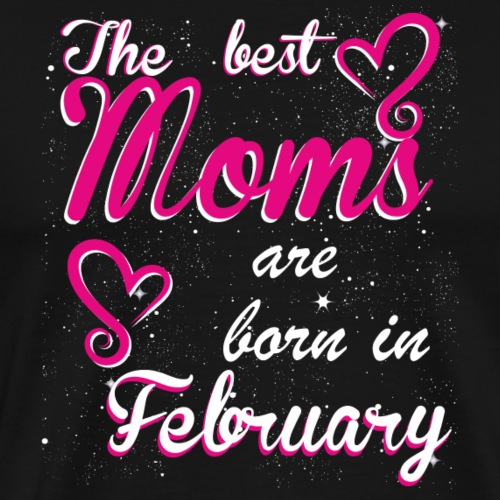 The Best Moms are born in February - Men's Premium T-Shirt