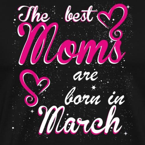 The Best Moms are born in March - Men's Premium T-Shirt