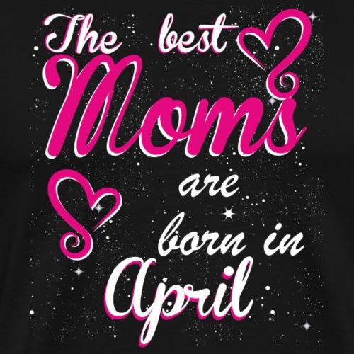 The Best Moms are born in April - Men's Premium T-Shirt