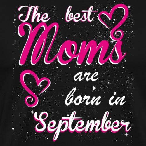 The Best Moms are born in September - Men's Premium T-Shirt