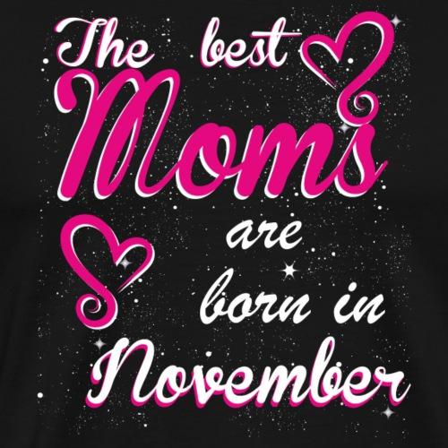 The Best Moms are born in November - Men's Premium T-Shirt