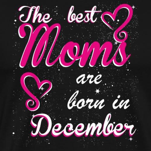 The Best Moms are born in December - Men's Premium T-Shirt