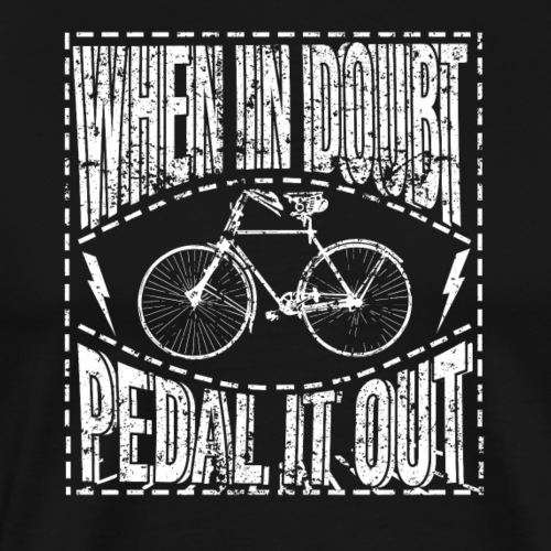 When In Doubt Pedal it Out - Men's Premium T-Shirt