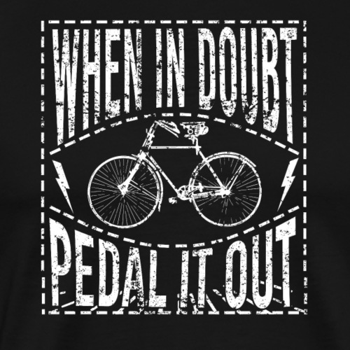 When In Doubt Pedal it Out Version 3 - Men's Premium T-Shirt