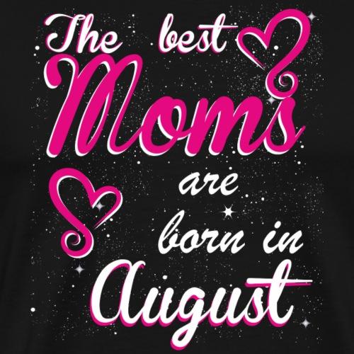 The Best Moms are born in August - Men's Premium T-Shirt