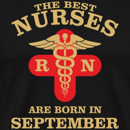 The Best Nurses are born in September - Men's Premium T-Shirt