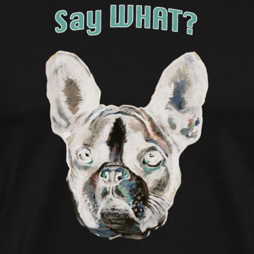 Say What? - Men's Premium T-Shirt