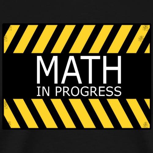 Warning: Math in Progress - Men's Premium T-Shirt