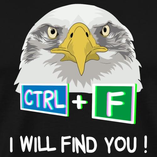 CTRL+F,I Will Find You - Men's Premium T-Shirt